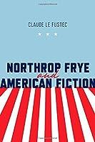 Northrop Frye And American Fiction (Frye