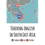 Teaching English in Southeast Asia: Cambodia, Laos and Vietnam