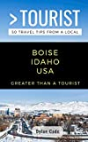 GREATER THAN A TOURIST-BOISE IDAHO USA: 50 Travel Tips from a Local