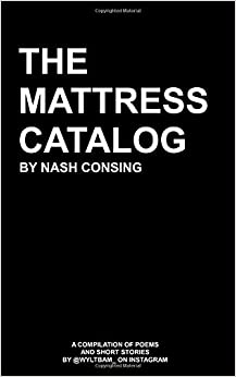 The Mattress Catalog: A Compilation Of Poems and Short Stories By @wyltbam_ on Instagram