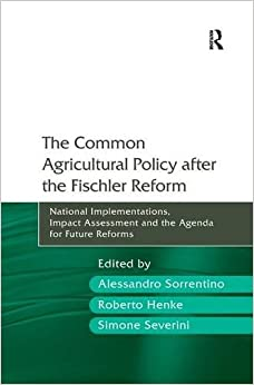 The Common Agricultural Policy after the Fischler Reform: National Implementations, Impact Assessment and the Agenda for Future Reforms