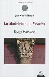 La Madeleine de Vezelay : Voyage initiatique