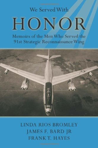 We Served With Honor: Memoirs of the Men Who Served the 91st Strategic Reconnaissance Wing