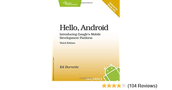 Hello Android Introducing Googles Mobile Development Platform Pragmatic Programmers Ed Burnette 9781934356562 Amazon Books