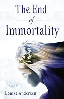 The End of Immortality by [Andersen, Louise]
