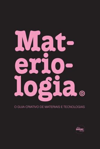 Materiologia : O guia criativo de materiais e tecnólogias