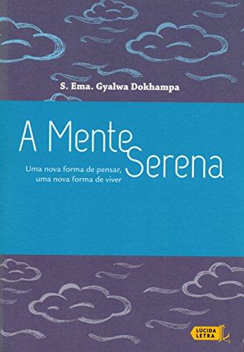 A Mente Serena. Uma Nova Forma de Pensar, Uma Nova Forma de Viver