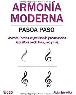 ARMONÍA MODERNA PASO A PASO: Acordes, Escalas, Improvisación y Composicion en música moderna