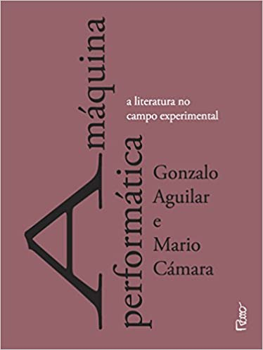 Maquina Performatica, A: A Literatura no Campo Experimental: Gonzalo Aguilar: 9788532530462: Amazon.com: Books