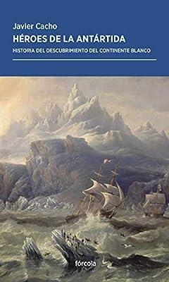 Héroes de la Antártida: Historia del descubrimiento del continente ...