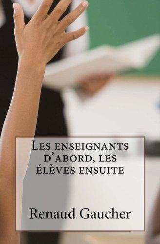 Les enseignants d'abord, les élèves ensuite: Après l'entreprise libérée, l'administration libérée (French Edition)