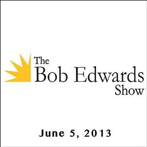 The Bob Edwards Show, Martha Grimes, Ken Grimes, and Matt Gross, June 5, 2013 Radio/TV Program
