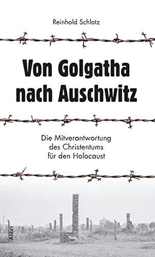 von-golgatha-nach-auschwitz-die-mitverantwortung-des-christentums-fr-den-holocaust