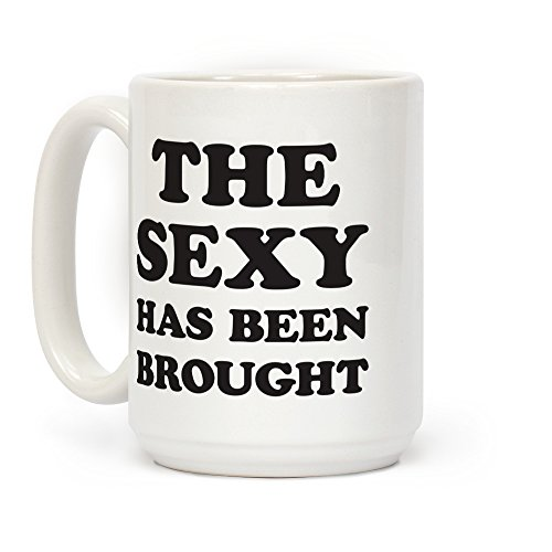 LookHUMAN The Sexy Has Been Brought White 15 Ounce Ceramic Coffee Mug