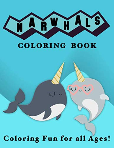 Narwhals Coloring Book: Coloring Fun for All Ages!