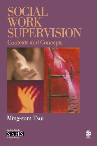 Social Work Supervision: Contexts and Concepts (SAGE Sourcebooks for the Human Services)