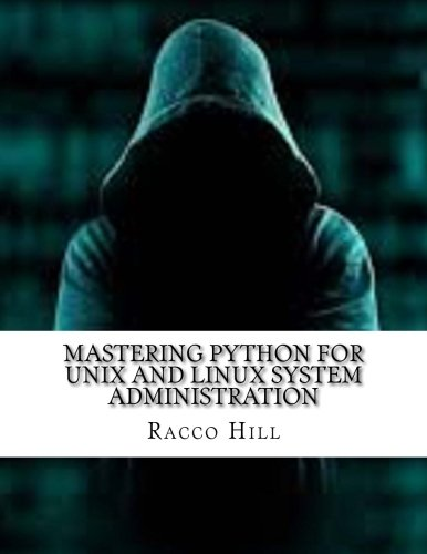 Mastering Python For Unix and Linux System Administration by CreateSpace Independent Publishing Platform