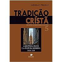 A Tradição Cristã. Uma História do Desenvolvimento da Doutrina - Volume 5