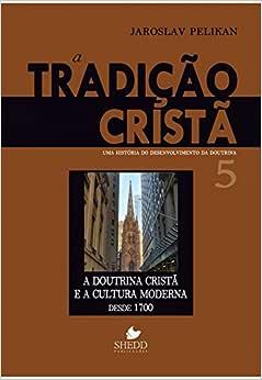 Tradição cristã, A - Vol. 5: uma história do desenvolvimento da doutrina