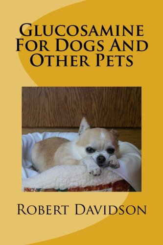 Glucosamine for Dogs and Other Pets: Glucosamine Chondroitin