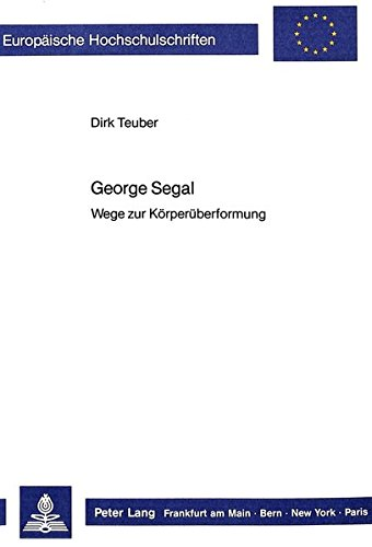 George Segal: Wege zur Körperüberformung (Europäische Hochschulschriften / European University Studies / Publications Universitaires Européennes) (German Edition) by Peter Lang GmbH, Internationaler Verlag der Wissenschaften