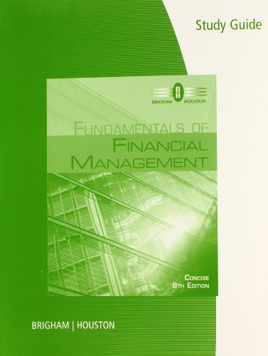 Study Guide for Brigham/Houston's Fundamentals of Financial Management, Concise Edition, 8th