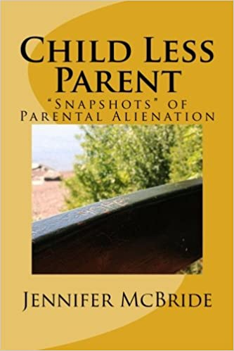 Child Less Parent: Snapshots of Parental Alienation: Information for Divorced or Divorcing Parents