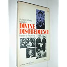 Divine Disobedience: Profiles in Catholic Radicalism