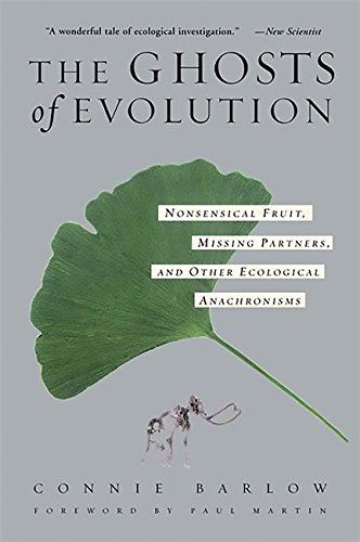 The Ghosts Of Evolution  Nonsensical Fruit  Missing Partners  And Other Ecological Anachronisms