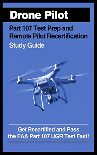Drone Pilot Part 107 Test Prep & Remote Pilot Recertification Study Guide