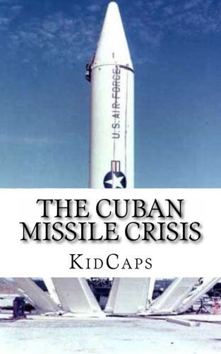 The Cuban Missile Crisis: A History Just For Kids!