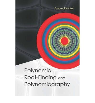 Download [(Polynomial Root-Finding and Polynomiography )] [Author: Bahman Kalantari] [Mar-2009] pdf epub