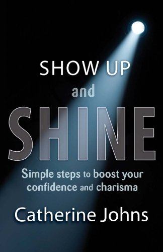 Show Up and Shine: Simple Steps to Boost Your Confidence and Charisma by North Mayfair Press