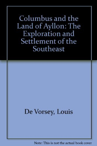 Columbus and the Land of Ayllon: The Exploration and Settlement of the Southeast by Louis De Vorsey - Shopping Columbus Georgia