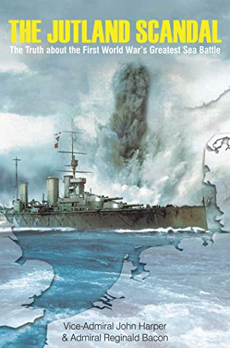 The Jutland Scandal: The Truth about the First World War?s Greatest Sea Battle (Best Captain In The World)