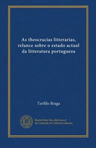 Download As theocracias litterarias, relance sobre o estado actual da litteratura portugueza (Portuguese Edition) PDF