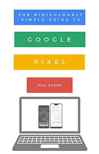 The Ridiculously Simple Guide to Google Pixel: A Beginners Guide to Pixel 3, Pixel Slate and Pixelbook PDF