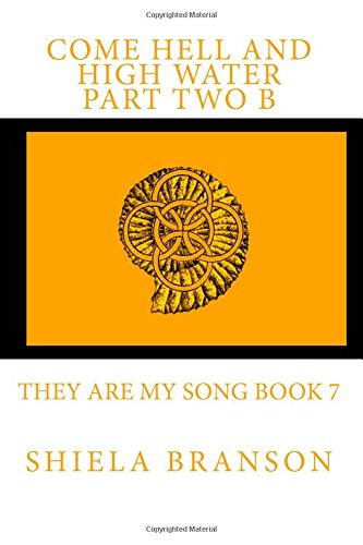 Read Online Come Hell and High Water Part Two B: They Are My Song Book 7 (Volume 7) pdf