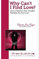 Why Can't I Find Love? How to Transform Toxic Thoughts that Keep You from Love by Ronnie Ann Ryan (2012-04-05) Paperback
