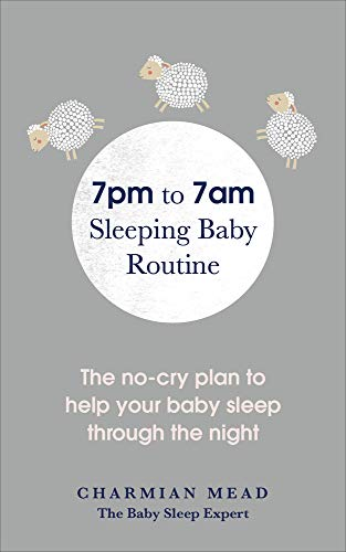 7pm to 7am Sleeping Baby Routine: The No-Cry Plan to Help Your Baby Sleep Through the Night