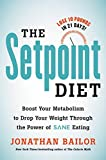 img - for The Setpoint Diet: The 21-Day Program to Permanently Change What Your Body
