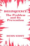 Delinquency : The Problem and Its Prevention, Stott, D. H., 0893351458
