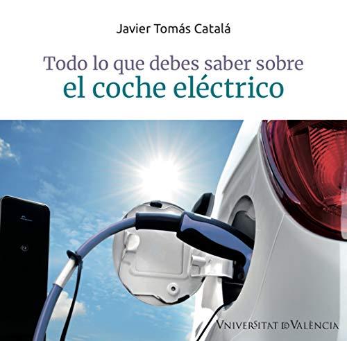 Todo Lo Que Debe Saber Sobre El coche eléctrico por Tomás Catalá, Javier