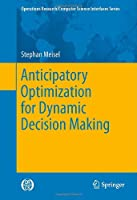 Anticipatory Optimization for Dynamic Decision Making