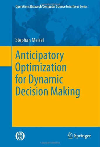 [PDF] Anticipatory Optimization for Dynamic Decision Making Free Download | Publisher : Springer | Category : Computers & Internet | ISBN 10 : 1461405041 | ISBN 13 : 9781461405047