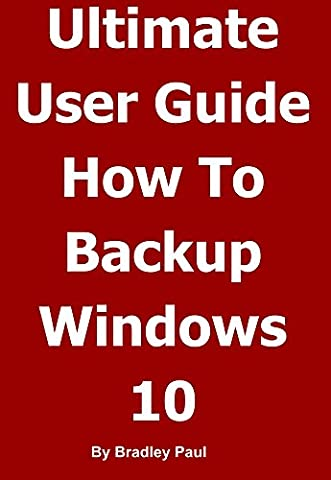 Ultimate User Guide Learning How To Backup & Recover Your Windows 10 or Windows 7 64 Bit Computer In One Hour: Backing-up and Recovering A Guide For Users ... Recover Your Windows Computer In One (Window Ultimate 7)
