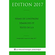 Permis de construire: démarches et textes de loi (French Edition)