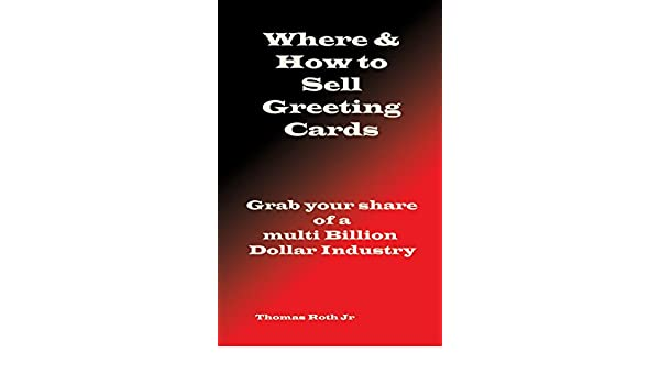 Amazon where and how to sell greeting cards ebook thomas roth amazon where and how to sell greeting cards ebook thomas roth jr kindle store m4hsunfo