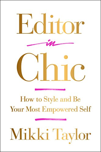 - Editor in Chic: How to Style and Be Your Most Empowered Self
