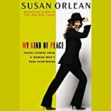 My Kind of Place: Travel Stories from a Woman Who's Been Everywhere (Unabridged Selections)